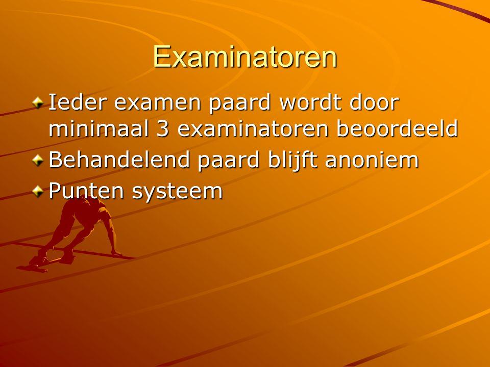 Examinatoren Ieder examen paard wordt door minimaal 3 examinatoren beoordeeld Behandelend paard blijft anoniem Punten systeem