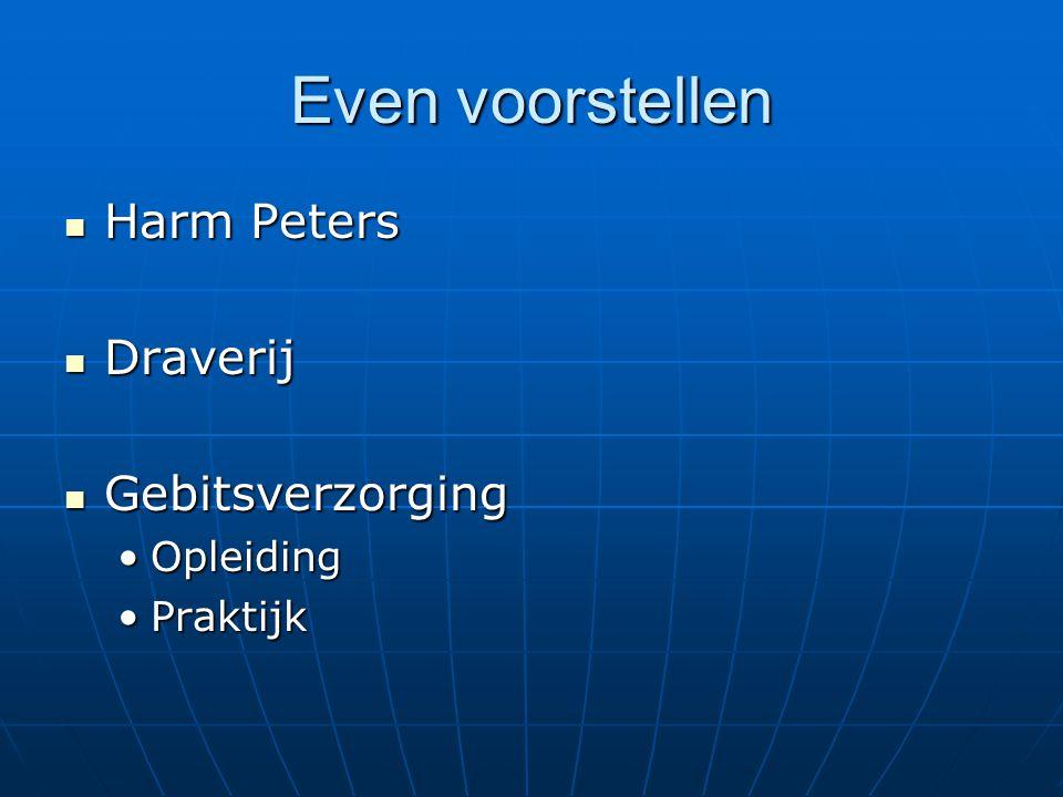 Even voorstellen Harm Peters Harm Peters Draverij Draverij Gebitsverzorging Gebitsverzorging OpleidingOpleiding PraktijkPraktijk