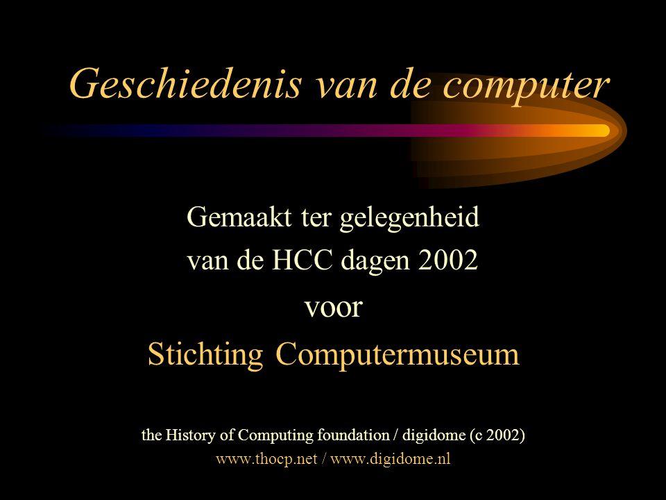 Geschiedenis van de computer Gemaakt ter gelegenheid van de HCC dagen 2002 voor Stichting Computermuseum the History of Computing foundation / digidome (c 2002) www.thocp.net / www.digidome.nl