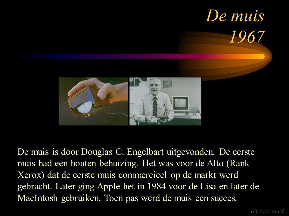 De muis 1967 De muis is door Douglas C. Engelbart uitgevonden. De eerste muis had een houten behuizing. Het was voor de Alto (Rank Xerox) dat de eerst