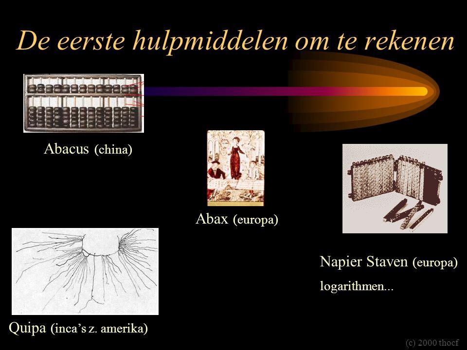 De eerste hulpmiddelen om te rekenen Abacus (china) Abax (europa) Napier Staven (europa) logarithmen... Quipa (inca's z. amerika) (c) 2000 thocf