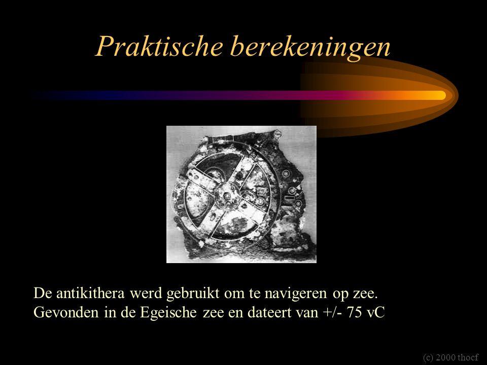 Praktische berekeningen De antikithera werd gebruikt om te navigeren op zee. Gevonden in de Egeische zee en dateert van +/- 75 vC (c) 2000 thocf