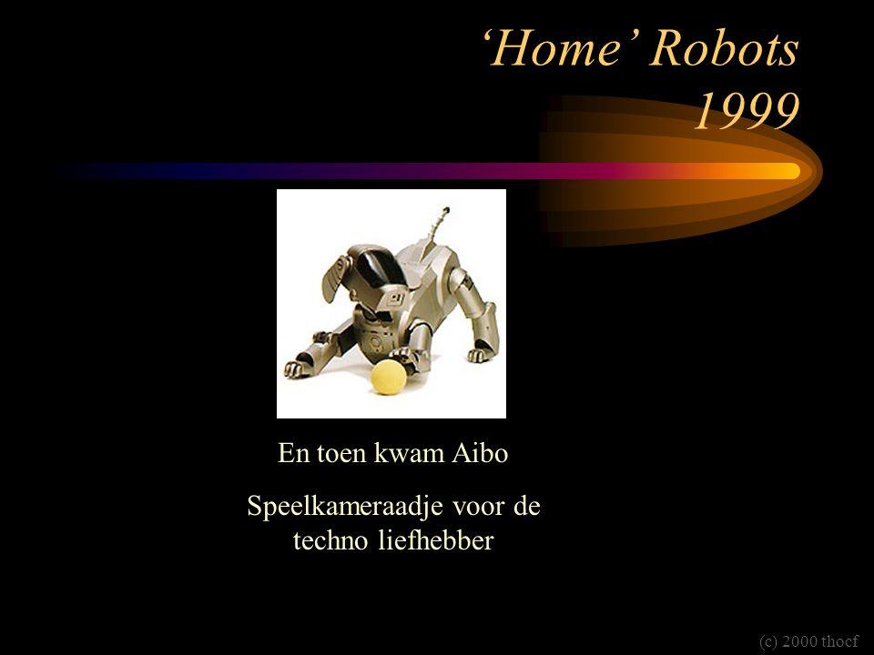 'Home' Robots 1999 En toen kwam Aibo Speelkameraadje voor de techno liefhebber (c) 2000 thocf