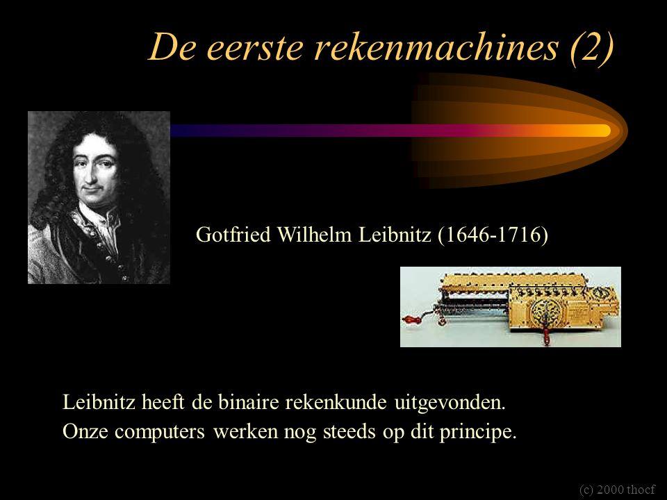 De eerste rekenmachines (2) Gotfried Wilhelm Leibnitz (1646-1716) Leibnitz heeft de binaire rekenkunde uitgevonden. Onze computers werken nog steeds o
