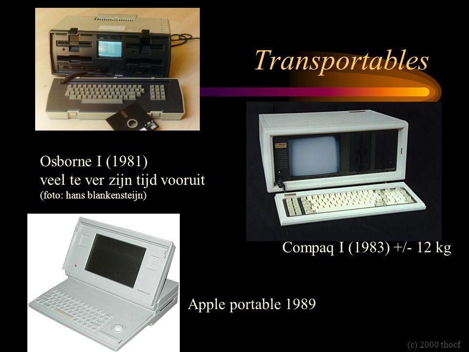 Transportables Osborne I (1981) veel te ver zijn tijd vooruit (foto: hans blankensteijn) Compaq I (1983) +/- 12 kg (c) 2000 thocf Apple portable 1989