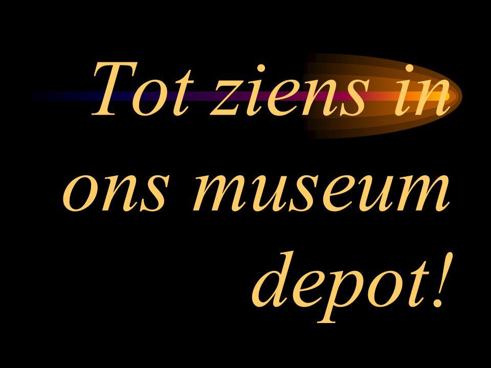 Tot ziens in ons museum depot!