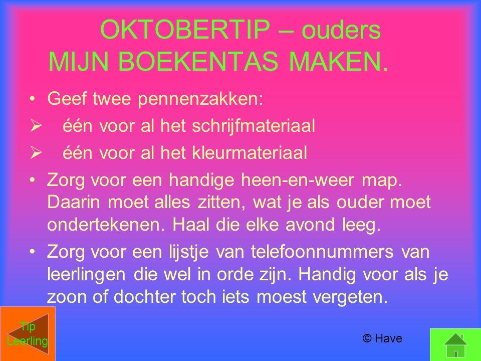 OKTOBERTIP – ouders MIJN BOEKENTAS MAKEN. Geef twee pennenzakken:  één voor al het schrijfmateriaal  één voor al het kleurmateriaal Zorg voor een ha