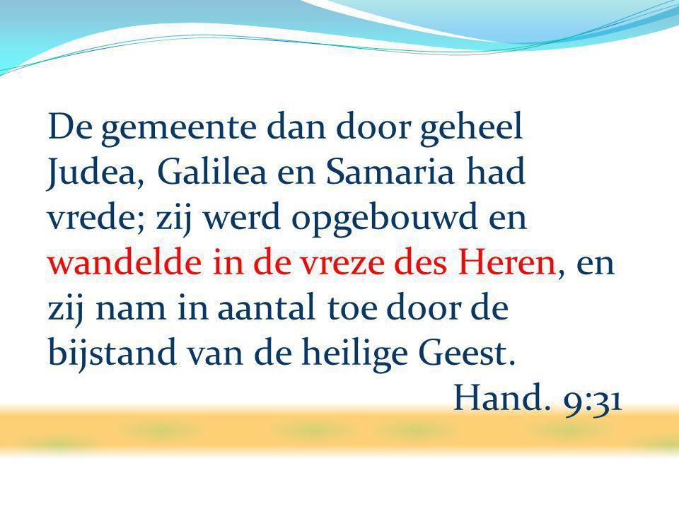 De gemeente dan door geheel Judea, Galilea en Samaria had vrede; zij werd opgebouwd en wandelde in de vreze des Heren, en zij nam in aantal toe door de bijstand van de heilige Geest.