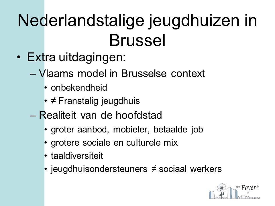 Nederlandstalige jeugdhuizen in Brussel Extra uitdagingen: –Vlaams model in Brusselse context onbekendheid ≠ Franstalig jeugdhuis –Realiteit van de ho