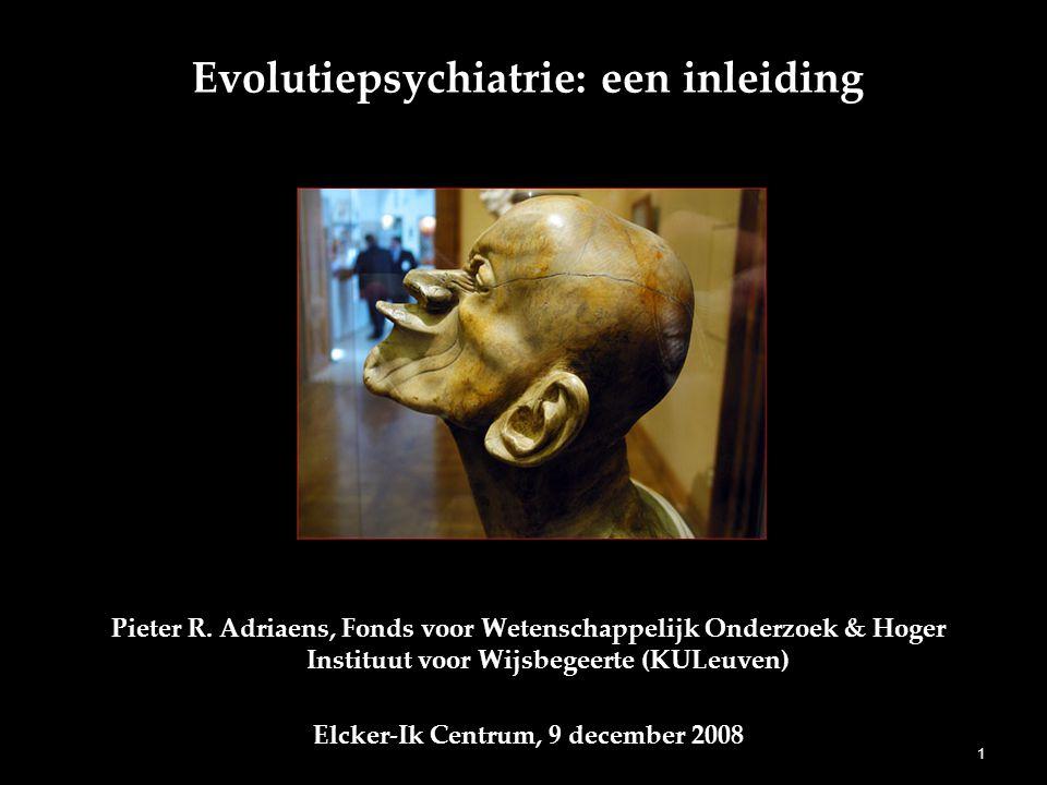 Evolutiepsychiatrie: een inleiding Pieter R. Adriaens, Fonds voor Wetenschappelijk Onderzoek & Hoger Instituut voor Wijsbegeerte (KULeuven) Elcker-Ik