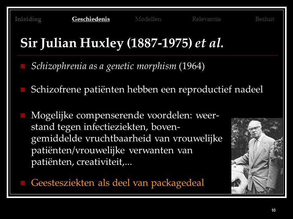 10 Sir Julian Huxley (1887-1975) et al. Schizophrenia as a genetic morphism (1964) Schizofrene patiënten hebben een reproductief nadeel Mogelijke comp