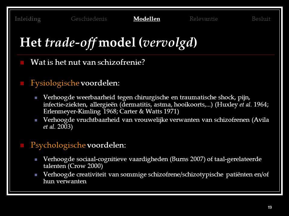 19 Het trade-off model (vervolgd) Wat is het nut van schizofrenie? Fysiologische voordelen: Verhoogde weerbaarheid tegen chirurgische en traumatische