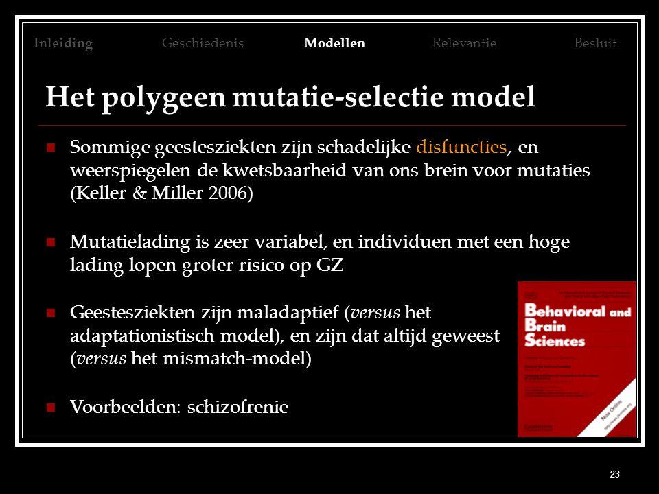 23 Het polygeen mutatie-selectie model Sommige geestesziekten zijn schadelijke disfuncties, en weerspiegelen de kwetsbaarheid van ons brein voor mutat