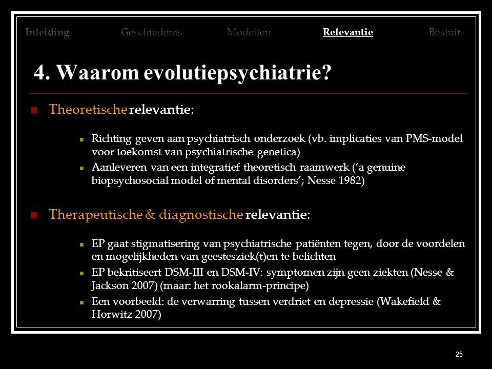 25 4. Waarom evolutiepsychiatrie? Theoretische relevantie: Richting geven aan psychiatrisch onderzoek (vb. implicaties van PMS-model voor toekomst van