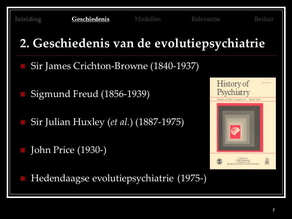 7 2. Geschiedenis van de evolutiepsychiatrie Sir James Crichton-Browne (1840-1937) Sigmund Freud (1856-1939) Sir Julian Huxley (et al.) (1887-1975) Jo