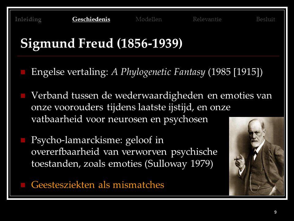 9 Sigmund Freud (1856-1939) Engelse vertaling: A Phylogenetic Fantasy (1985 [1915]) Verband tussen de wederwaardigheden en emoties van onze voorouders