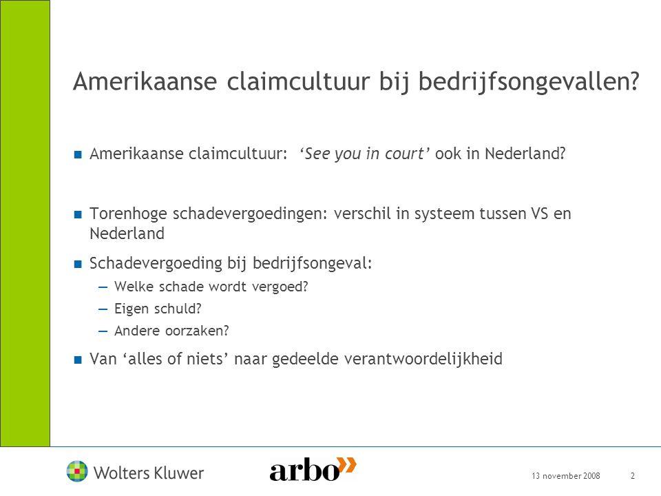 13 november 20082 Amerikaanse claimcultuur bij bedrijfsongevallen? Amerikaanse claimcultuur: 'See you in court' ook in Nederland? Torenhoge schadeverg