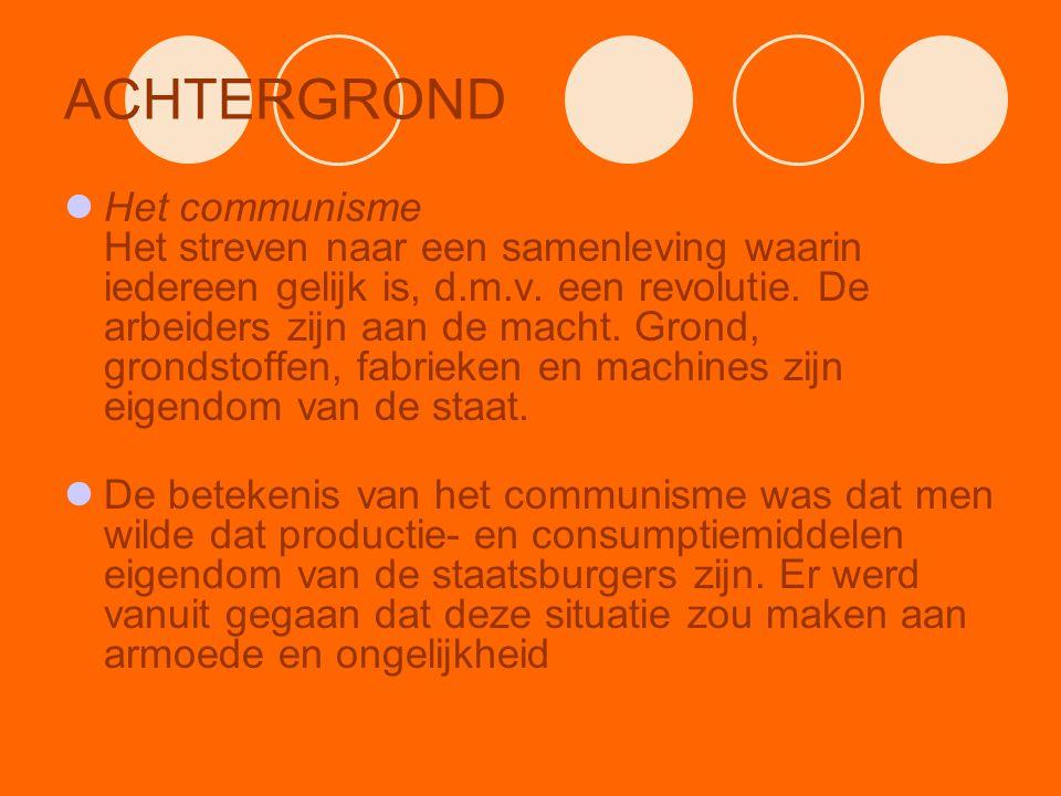 ACHTERGROND Het communisme Het streven naar een samenleving waarin iedereen gelijk is, d.m.v. een revolutie. De arbeiders zijn aan de macht. Grond, gr