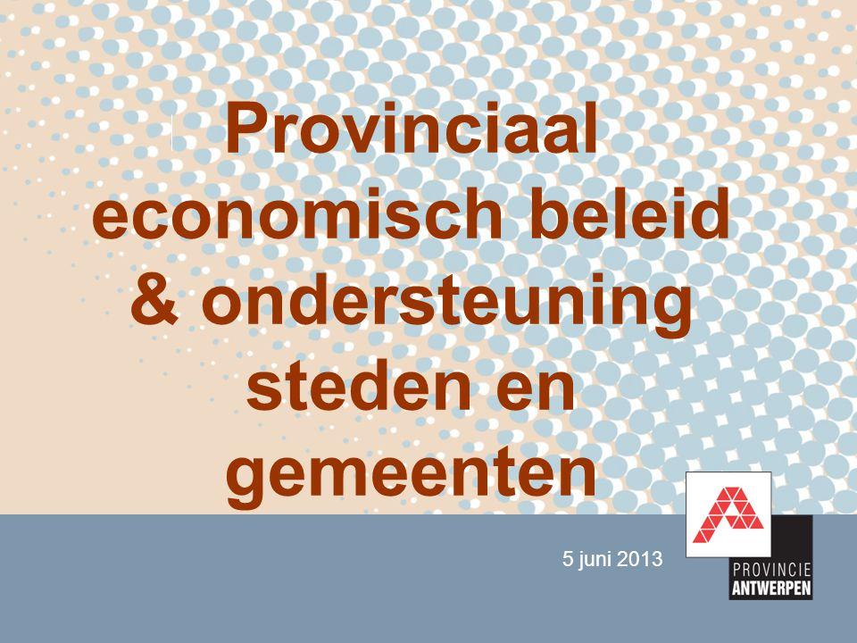 5 juni 2013 Provinciaal economisch beleid & ondersteuning steden en gemeenten