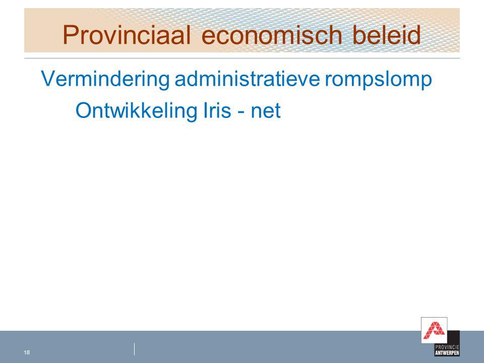 Provinciaal economisch beleid Vermindering administratieve rompslomp Ontwikkeling Iris - net 18
