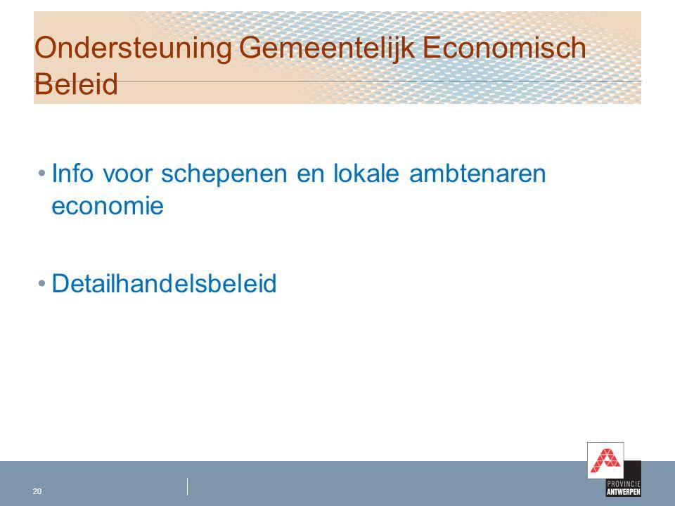 Info voor schepenen en lokale ambtenaren economie Detailhandelsbeleid 20 Ondersteuning Gemeentelijk Economisch Beleid