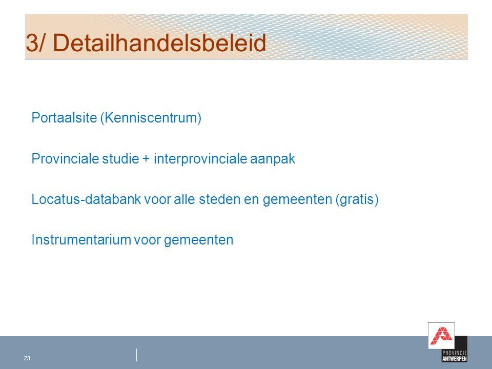 Portaalsite (Kenniscentrum) Provinciale studie + interprovinciale aanpak Locatus-databank voor alle steden en gemeenten (gratis) Instrumentarium voor