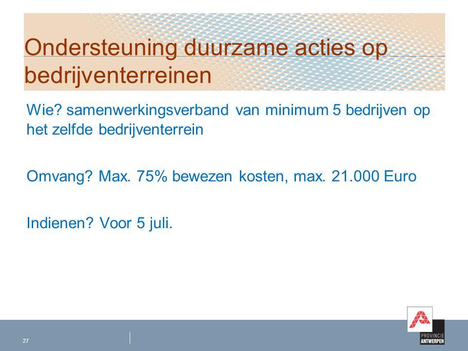 Wie? samenwerkingsverband van minimum 5 bedrijven op het zelfde bedrijventerrein Omvang? Max. 75% bewezen kosten, max. 21.000 Euro Indienen? Voor 5 ju