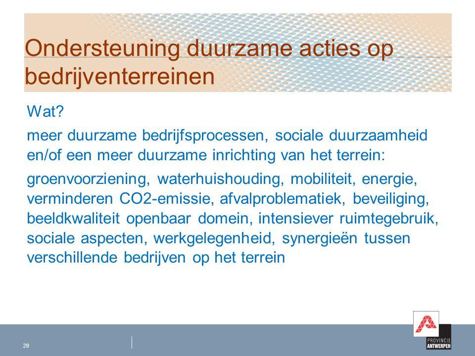 Wat? meer duurzame bedrijfsprocessen, sociale duurzaamheid en/of een meer duurzame inrichting van het terrein: groenvoorziening, waterhuishouding, mob