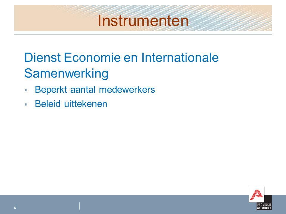 Instrumenten Dienst Economie en Internationale Samenwerking  Beperkt aantal medewerkers  Beleid uittekenen 6