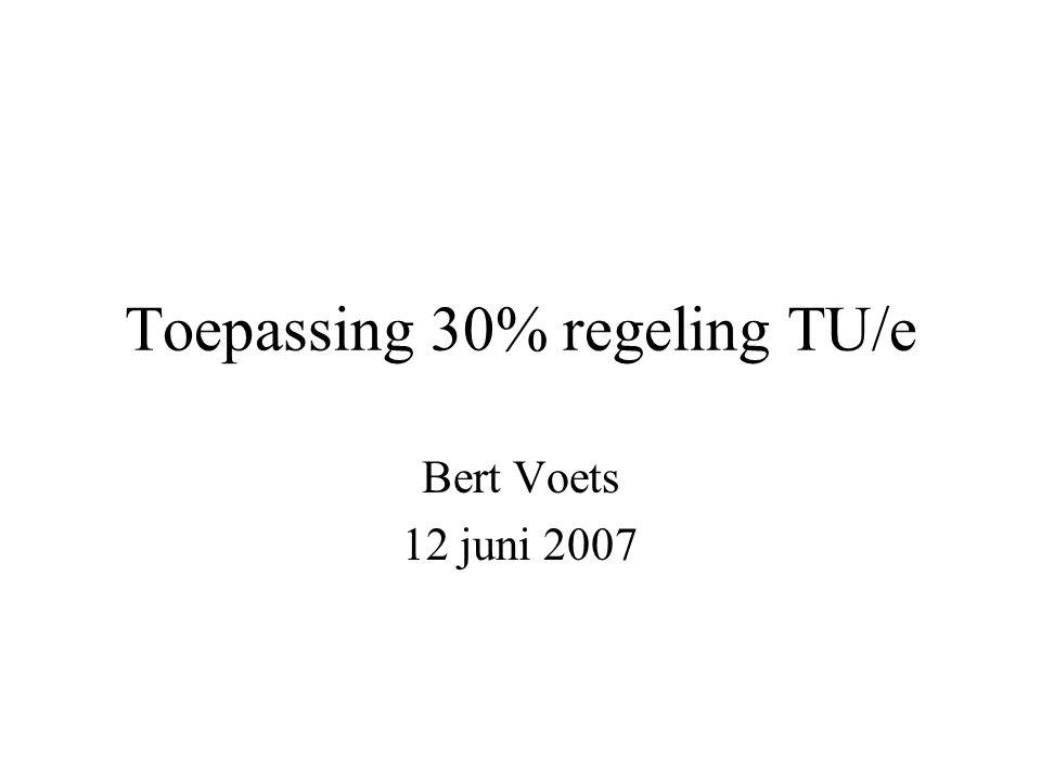 Toepassing 30% regeling TU/e Bert Voets 12 juni 2007