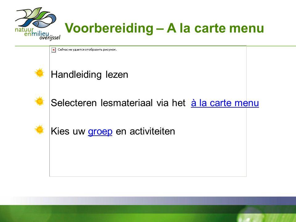 Voorbereiding – A la carte menu Handleiding lezen Selecteren lesmateriaal via het à la carte menuà la carte menu Kies uw groep en activiteitengroep