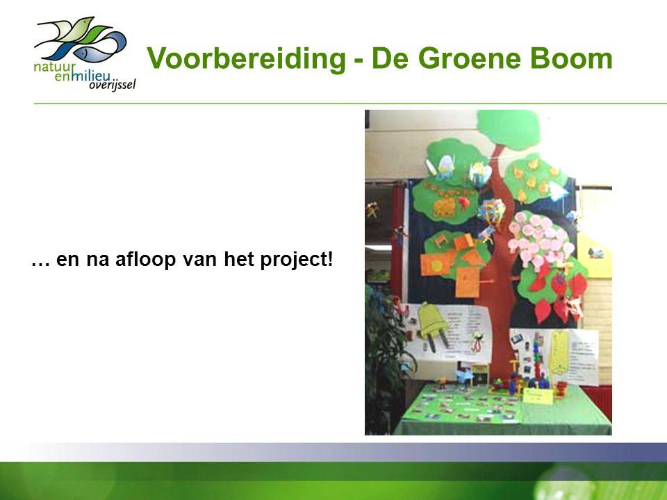 Voorbereiding - De Groene Boom … en na afloop van het project!