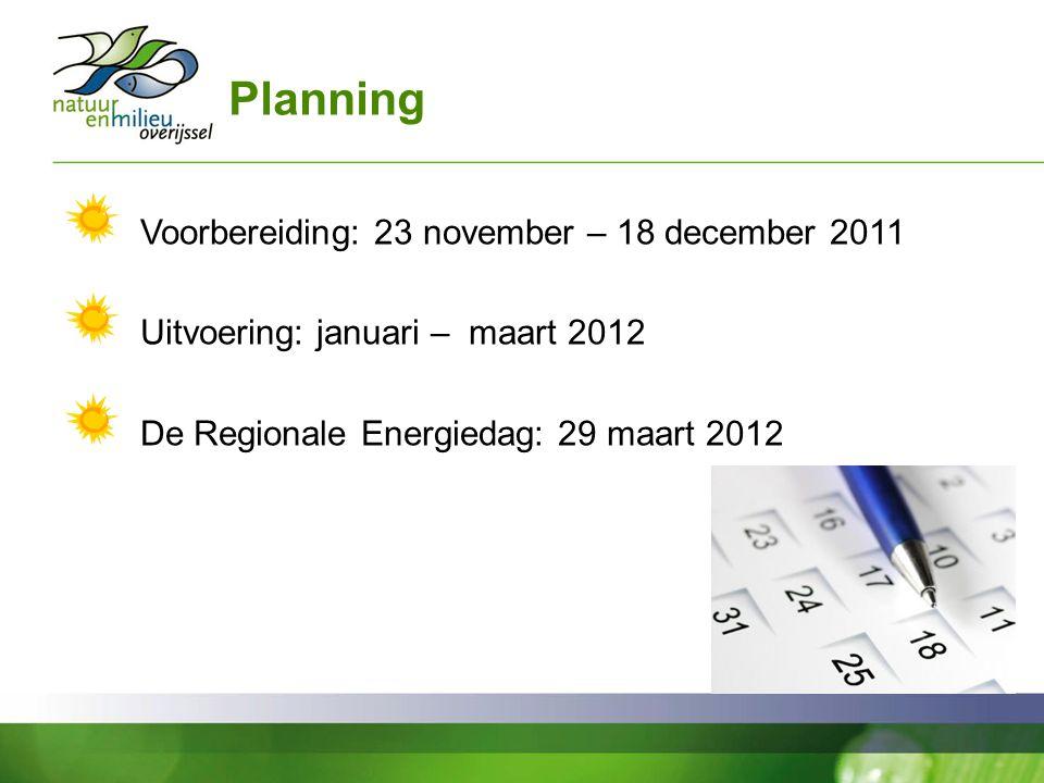 Planning Voorbereiding: 23 november – 18 december 2011 Uitvoering: januari – maart 2012 De Regionale Energiedag: 29 maart 2012
