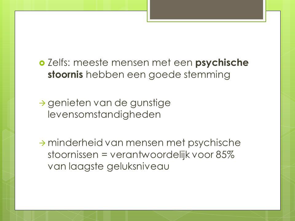  Zelfs: meeste mensen met een psychische stoornis hebben een goede stemming  genieten van de gunstige levensomstandigheden  minderheid van mensen m