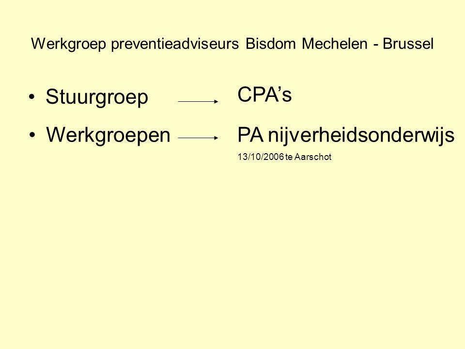Werkgroep preventieadviseurs Bisdom Mechelen - Brussel Stuurgroep CPA's WerkgroepenPA nijverheidsonderwijs 13/10/2006 te Aarschot