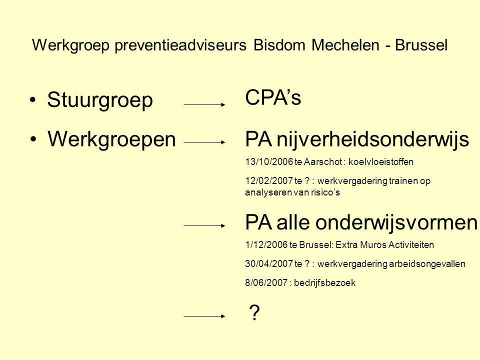 Werkgroep preventieadviseurs Bisdom Mechelen - Brussel Stuurgroep CPA's WerkgroepenPA nijverheidsonderwijs 13/10/2006 te Aarschot : koelvloeistoffen PA alle onderwijsvormen 12/02/2007 te .