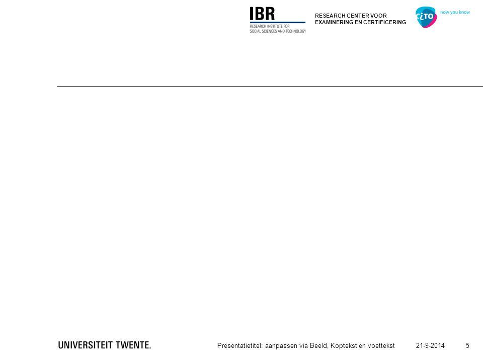 RESEARCH CENTER VOOR EXAMINERING EN CERTIFICERING 21-9-2014Presentatietitel: aanpassen via Beeld, Koptekst en voettekst 6