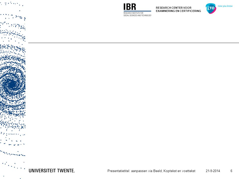 RESEARCH CENTER VOOR EXAMINERING EN CERTIFICERING 21-9-2014Presentatietitel: aanpassen via Beeld, Koptekst en voettekst 7 21-9-2014Presentatietitel: aanpassen via Beeld, Koptekst en voettekst 7 GRAFIEKDIA - TAARTGRAFIEK