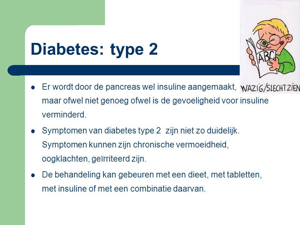 Diabetes: type 2 Er wordt door de pancreas wel insuline aangemaakt, maar ofwel niet genoeg ofwel is de gevoeligheid voor insuline verminderd. Symptome