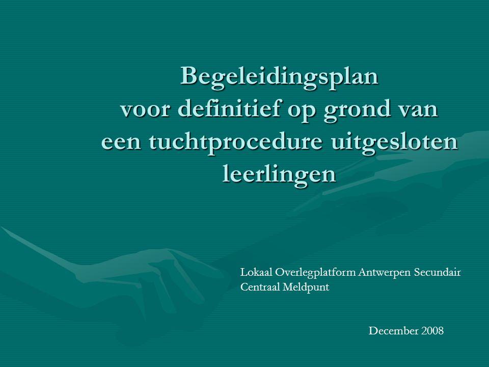 Begeleidingsplan voor definitief op grond van een tuchtprocedure uitgesloten leerlingen Lokaal Overlegplatform Antwerpen Secundair Centraal Meldpunt D