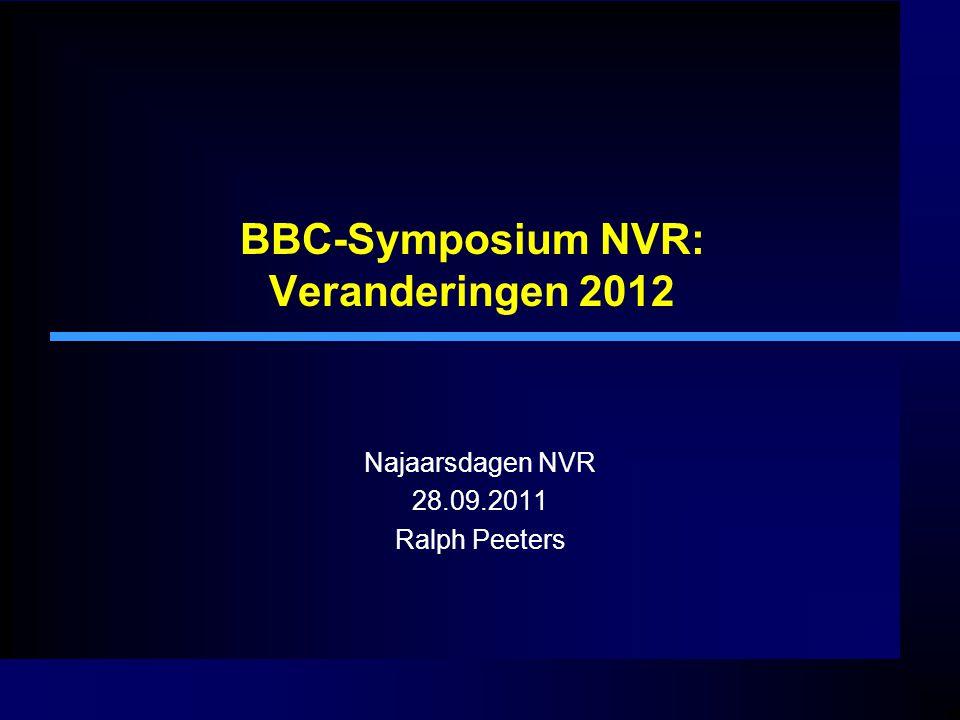 BBC-Symposium NVR: Veranderingen 2012 Najaarsdagen NVR 28.09.2011 Ralph Peeters