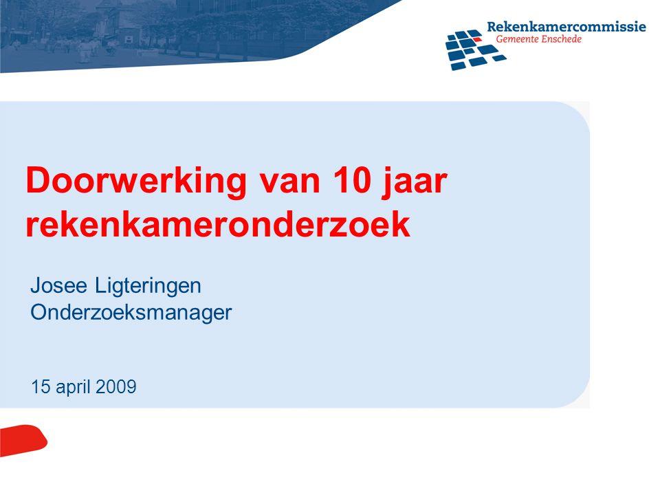 1 Josee Ligteringen Onderzoeksmanager Doorwerking van 10 jaar rekenkameronderzoek 15 april 2009