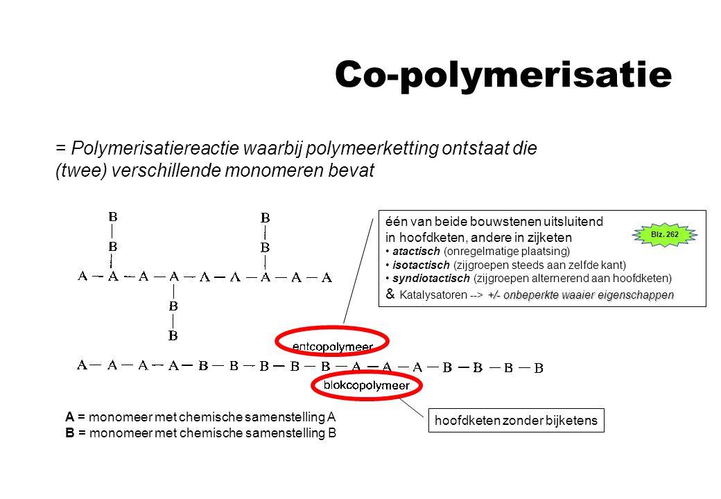 Co-polymerisatie A = monomeer met chemische samenstelling A B = monomeer met chemische samenstelling B = Polymerisatiereactie waarbij polymeerketting