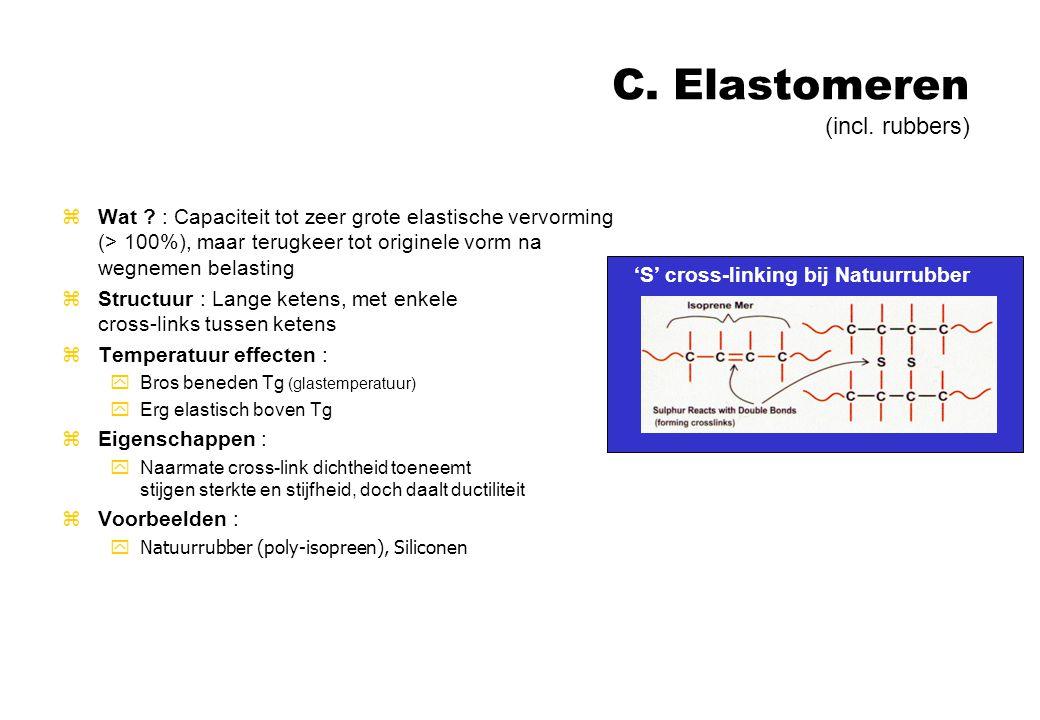 C. Elastomeren (incl. rubbers) zWat ? : Capaciteit tot zeer grote elastische vervorming (> 100%), maar terugkeer tot originele vorm na wegnemen belast