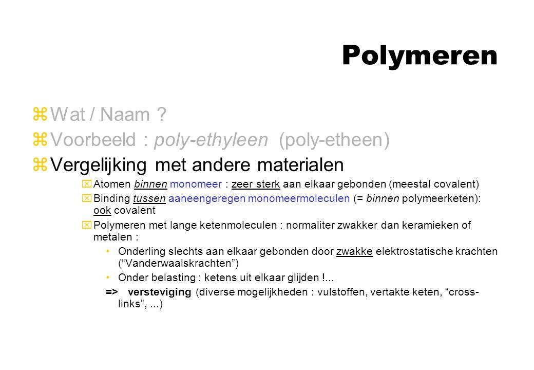 Polymeren zWat / Naam ? zVoorbeeld : poly-ethyleen (poly-etheen) zVergelijking met andere materialen xAtomen binnen monomeer : zeer sterk aan elkaar g