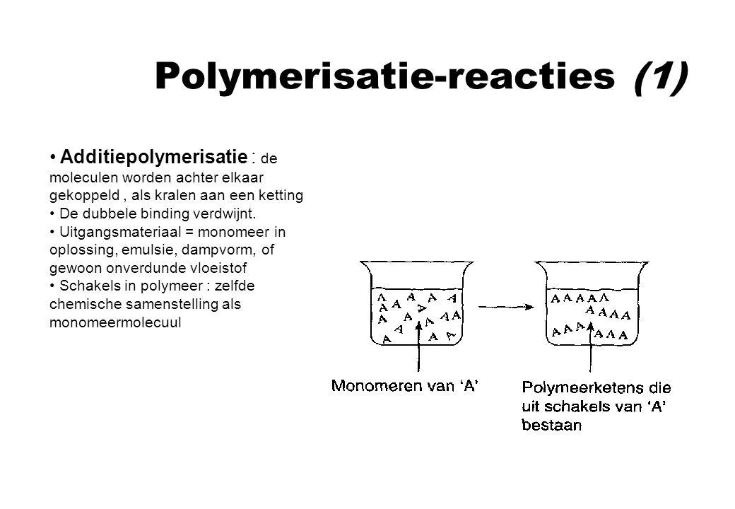 Polymerisatie-reacties (1) Additiepolymerisatie : de moleculen worden achter elkaar gekoppeld, als kralen aan een ketting De dubbele binding verdwijnt