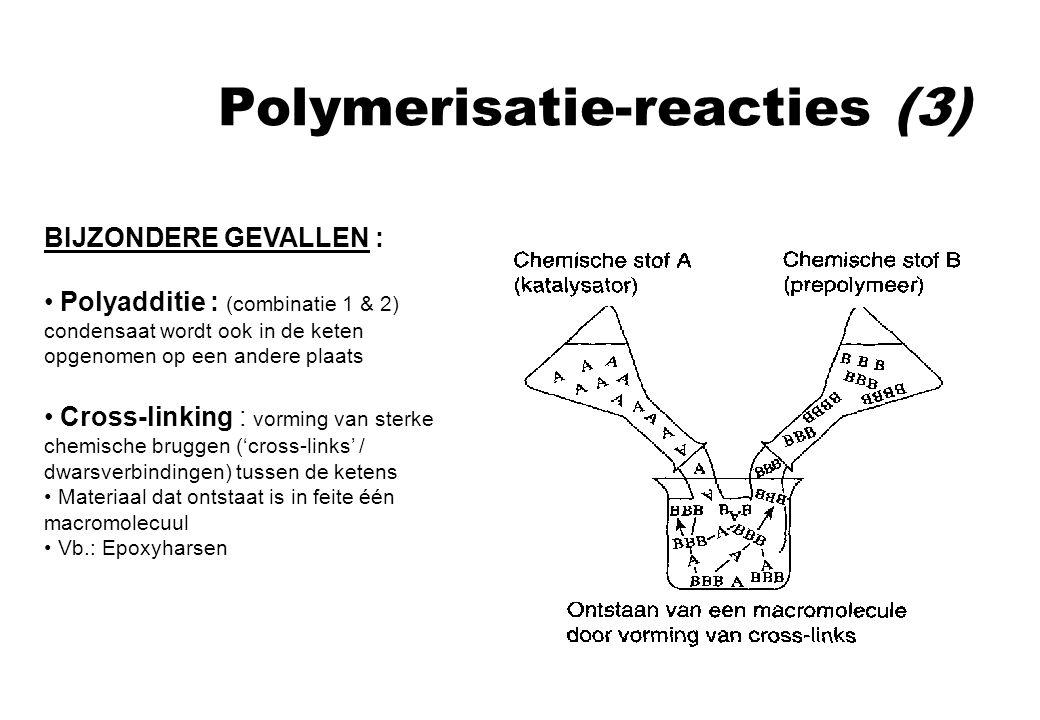 Polymerisatie-reacties (3) BIJZONDERE GEVALLEN : Polyadditie : (combinatie 1 & 2) condensaat wordt ook in de keten opgenomen op een andere plaats Cros