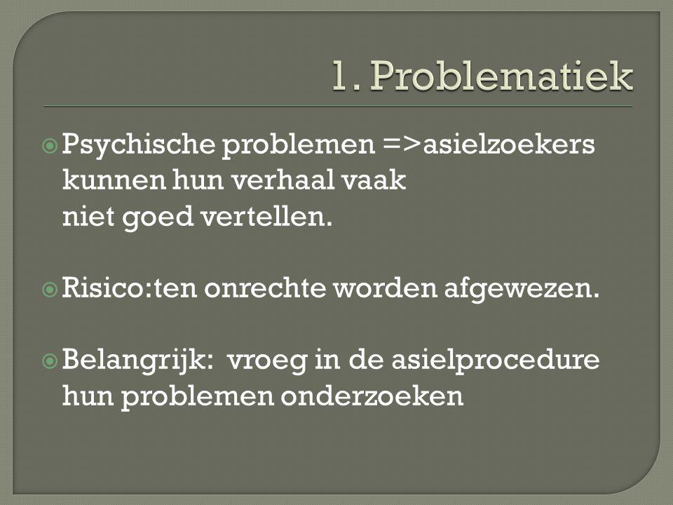  Psychische problemen =>asielzoekers kunnen hun verhaal vaak niet goed vertellen.