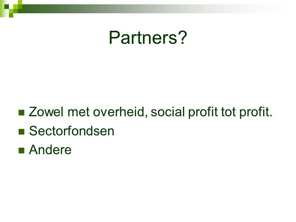 Partners Zowel met overheid, social profit tot profit. Sectorfondsen Andere