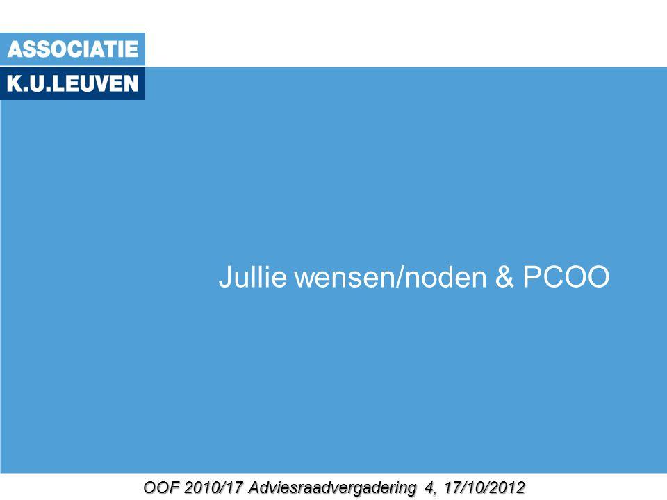 OOF 2010/17 Adviesraadvergadering 4, 17/10/2012 Jullie wensen/noden & PCOO